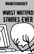 Worst Wattpad Stories Ever by NoHoldsBarred