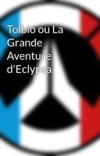 Tolbio ou La Grande Aventure d'Eclypsa by DarkKyle10
