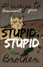 21 Ways to Resurrect Your Stupid, Stupid Brother by CloudtailGrandmas