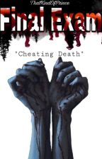 """Final Exam """"Cheating Death"""" by ThatKindOfPrince"""