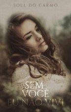 Sem Você Eu Não Vivi by SollDoCarmo