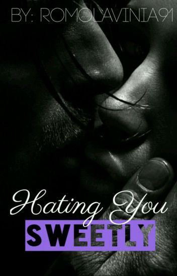 Hating You Sweetly