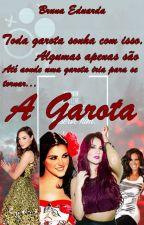 A Garota - (Herroni, Vondy, Trendy, Portivez, entre outros) by BrunaEduarda9