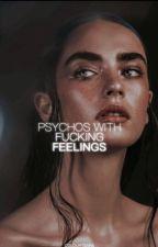 Psychos With Fucking Feelings | #Wattys2018  by colourtears
