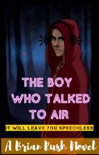 THE BOY WHO TALKED TO AIR #Wattys2018 (Wattys Longlist) by BrianRushTheWriter