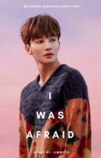 I Was Afraid || SVT Jeonghan by jjmw1713