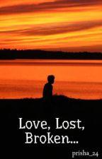 Love, Lost, Broken... by prisha_24