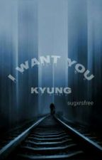 I want you Kyung (EXO) by sugxrsfree