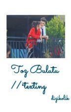 Toz Bulutu // •texting by hileonmirbor