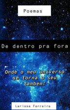Poemas...de Dentro Pra Fora! by LarissaFerreira970
