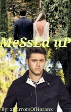 MeSsEd uP  (Niall Horan Fanfiction) AU by xMirrorsOfHoranx