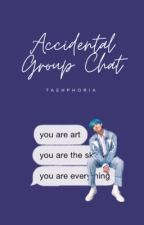 ACCIDENTAL GROUP CHAT ✓ by taehphoria