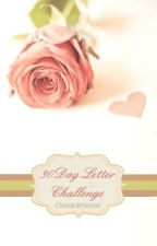 30 Day Letter Challenge (EDITING SLOWLY) by SecretParadise
