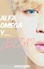 Alfa, omega y... ¿Beta? 【 YM 】 by -AgustJMin-