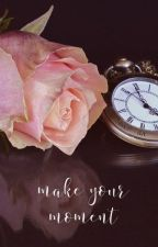 make your moment by rosediys