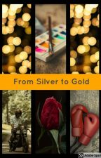 From Silver to Gold by Jcara16