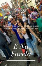 É Na Favela by imorena_