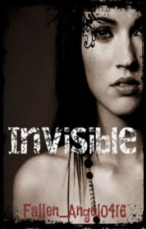 Invisible  (Finished) (COMPLETED) by Fallen_Angel0416