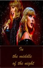 In The Middle Of The Night(Taylor Swift FanFiction) by CreativeArt33