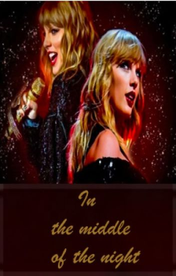 In The Middle Of The Night(Taylor Swift FanFiction)