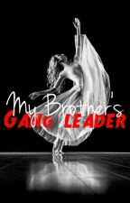 My Brother's Gang Leader by Annabrauntml