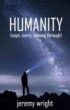 HUMANITY - (oops, sorry, pardon me) by humanityauthor