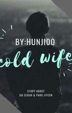 Cold Wife [revisi]||on going➡|| by hunji00