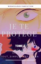 Miraculous Fiction :Je te protège tome 2 ( Fiction Terminer) by JenniferRousselLecom