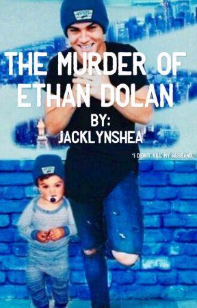 The Murder of Ethan Dolan by LuckJacklyn