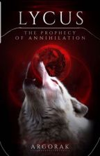 Lycus : The Prophecy Of Annihilation by argorak