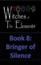 Witches of the Elements - Book 8: Bringer of Silence by Darkerangel