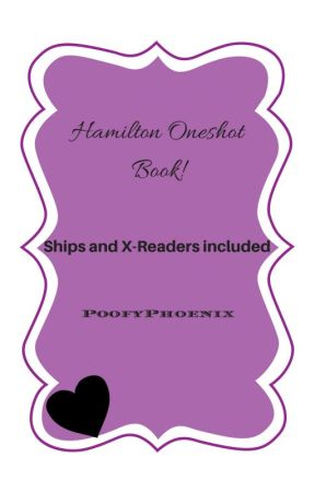 Hamilton Oneshot Book (Request Open) X-Readers and Ships by PoofyPhoenix