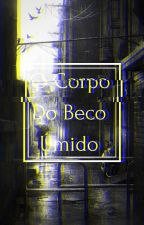O Corpo Do Beco Úmido  by GaCaripuna