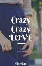 Crazy Crazy LOVE by eliralax