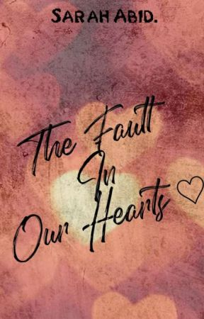 The Fault In Our Hearts🖤💓               by sarahwrites_251