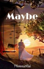MAYBE by PhoenixHui