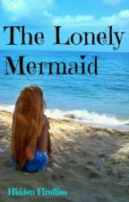 The Lonely Mermaid by HiddenFireflies