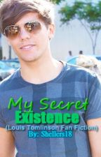 My Secret Existence(Louis Tomlinson Fan Fiction) - On Hold by Shellers18