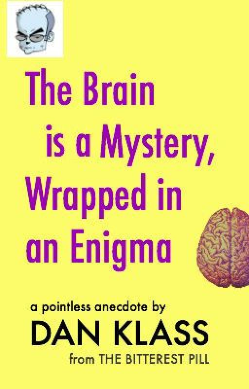 The Brain is a Mystery, Wrapped in an Enigma by danklass