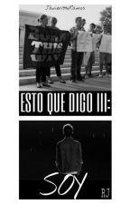 ESTO QUE DIGO III: SOY by Javier1996Ramos
