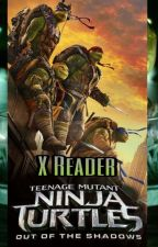 Teenage Mutant Ninja Turtles: Out of the Shadows X READER **COMPLETED** by OsitaBear26