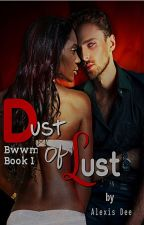 Dust Of Lust || Bwwm || Wattys2018 by _Gypsy_Girl_