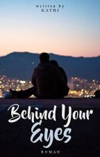 Behind Your Eyes by wordsbykathi