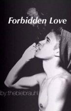 Forbidden Love (Justin Bieber fanfiction) by Thebiebrauhl
