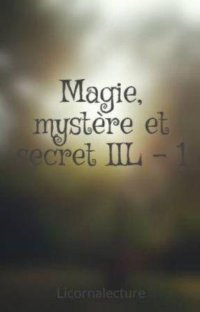 Magie, mystère et secret IIL - 1 by Licornalecture