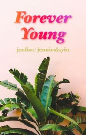 forever young | jenlisa by jennieslayin