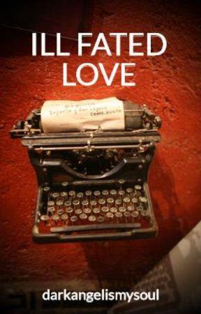 ILL-FATED LOVE by darkangelismysoul