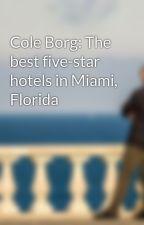 Cole Borg: The best five-star hotels in Miami, Florida by coleborgflorida