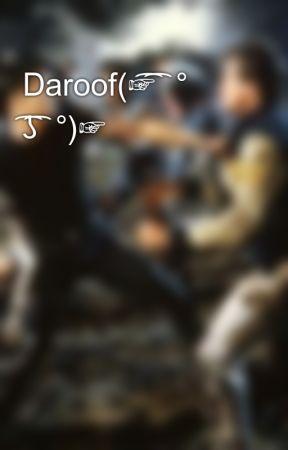 Daroof(☞ ͡ ͡° ͜ ʖ ͡ ͡°)☞ by GirlGangImagines