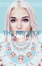 The Price of Beauty by miramallows